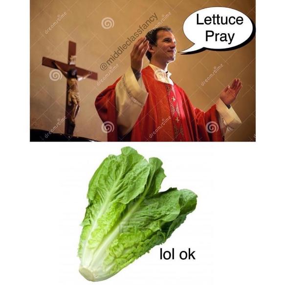 Lettuce pray.